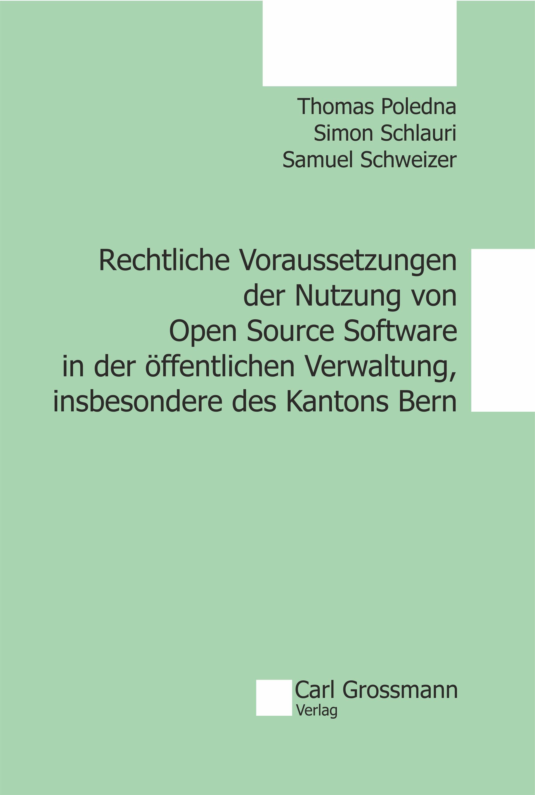Poledna, Schlauri, Schweizer: Rechtliche Voraussetzungen der Nutzung von Open Source Software in der öffentlichen Verwaltung, insbesondere des Kantons Bern
