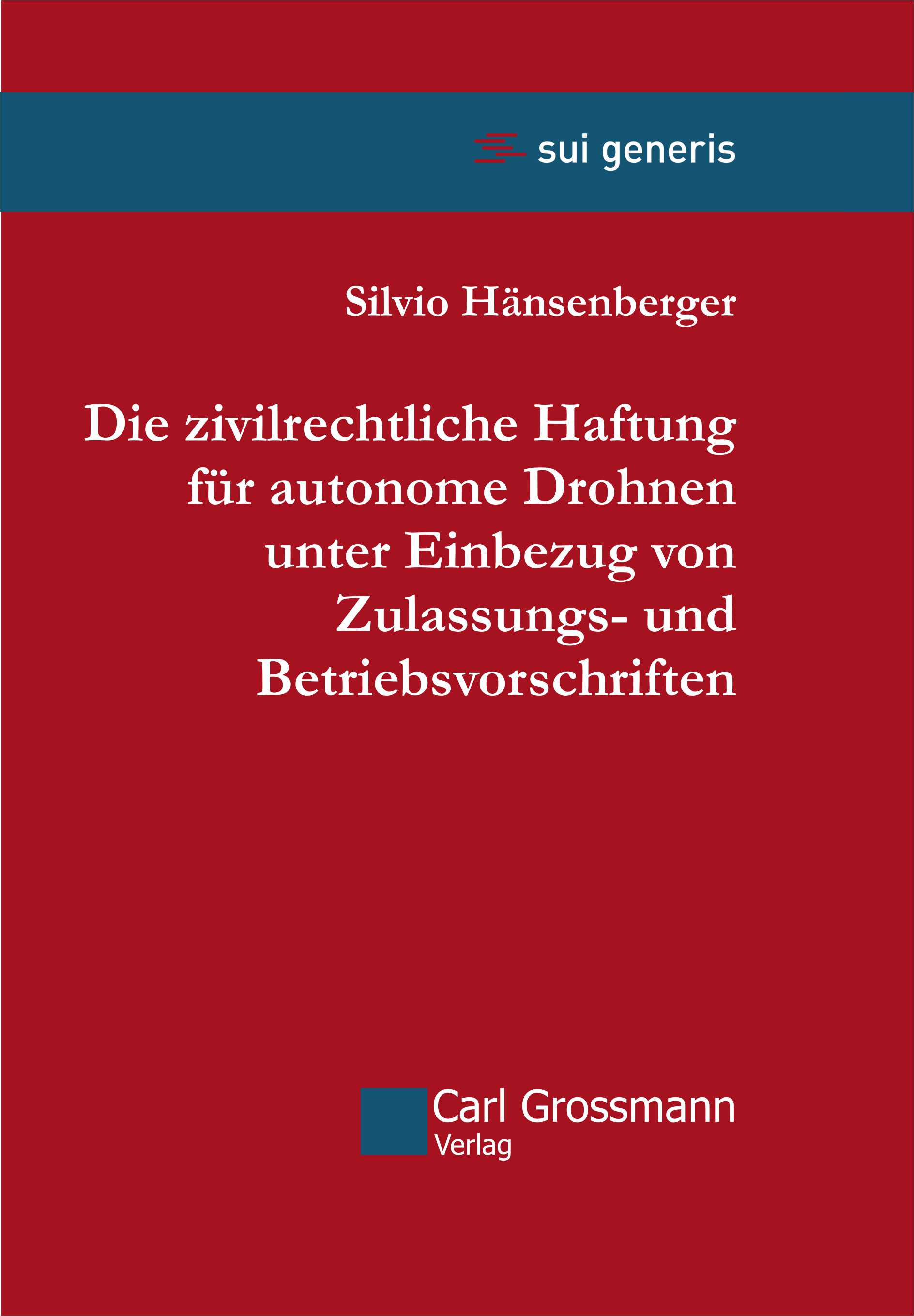 Silvio Hänsenberger: Die zivilrechtliche Haftung für autonome Drohnen unter Einbezug von Zulassungs- und Betriebsvorschriften
