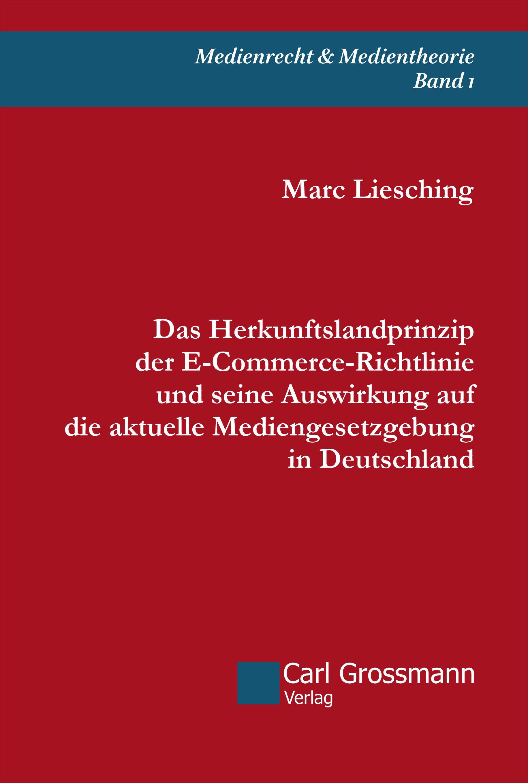 Marc Liesching: Das Herkunftslandprinzip der E‐Commerce-Richtlinie und seine Auswirkung auf die aktuelle Mediengesetzgebung in Deutschland